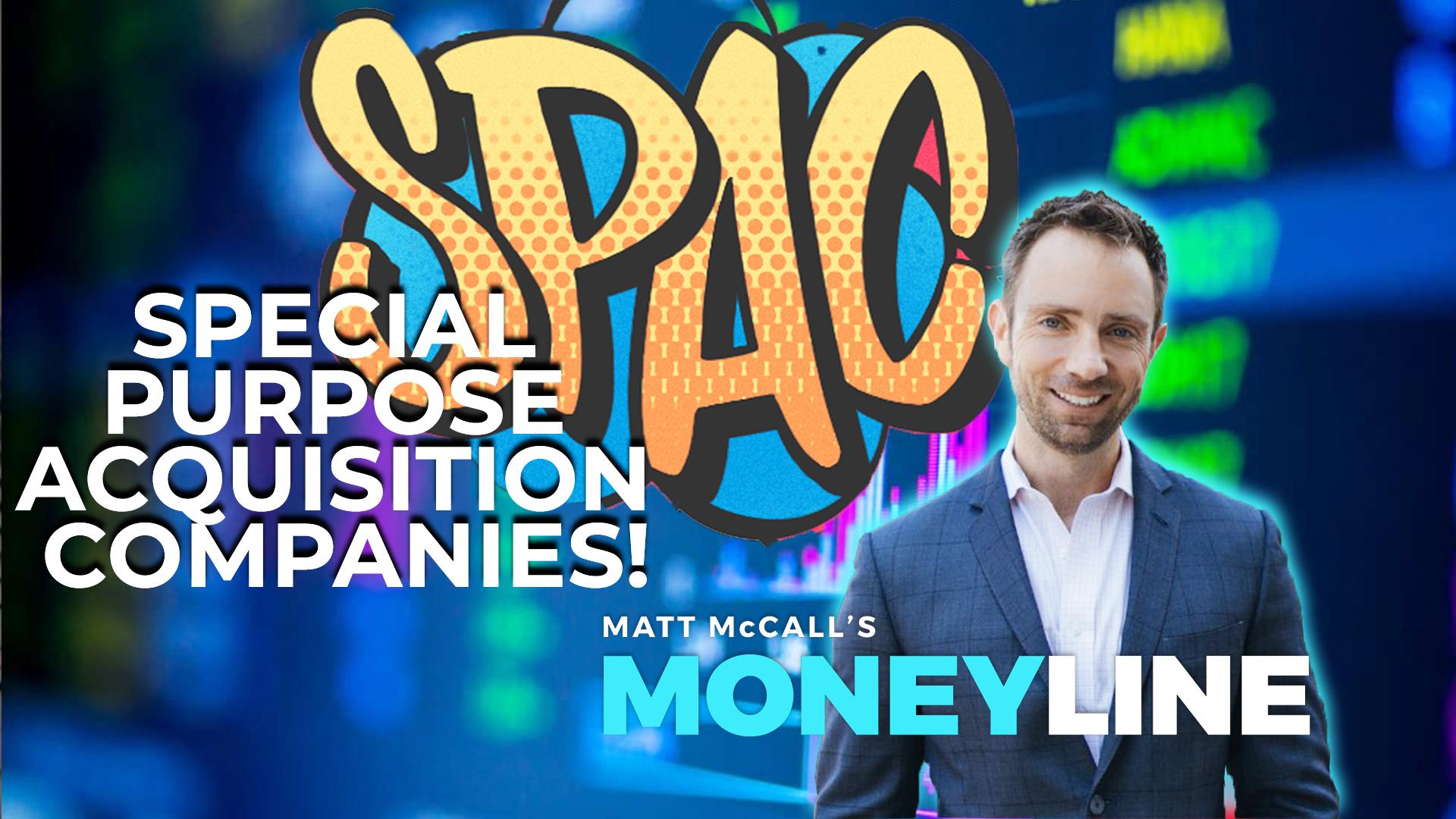 Matt McCall's Moneyline: SPAC Attack