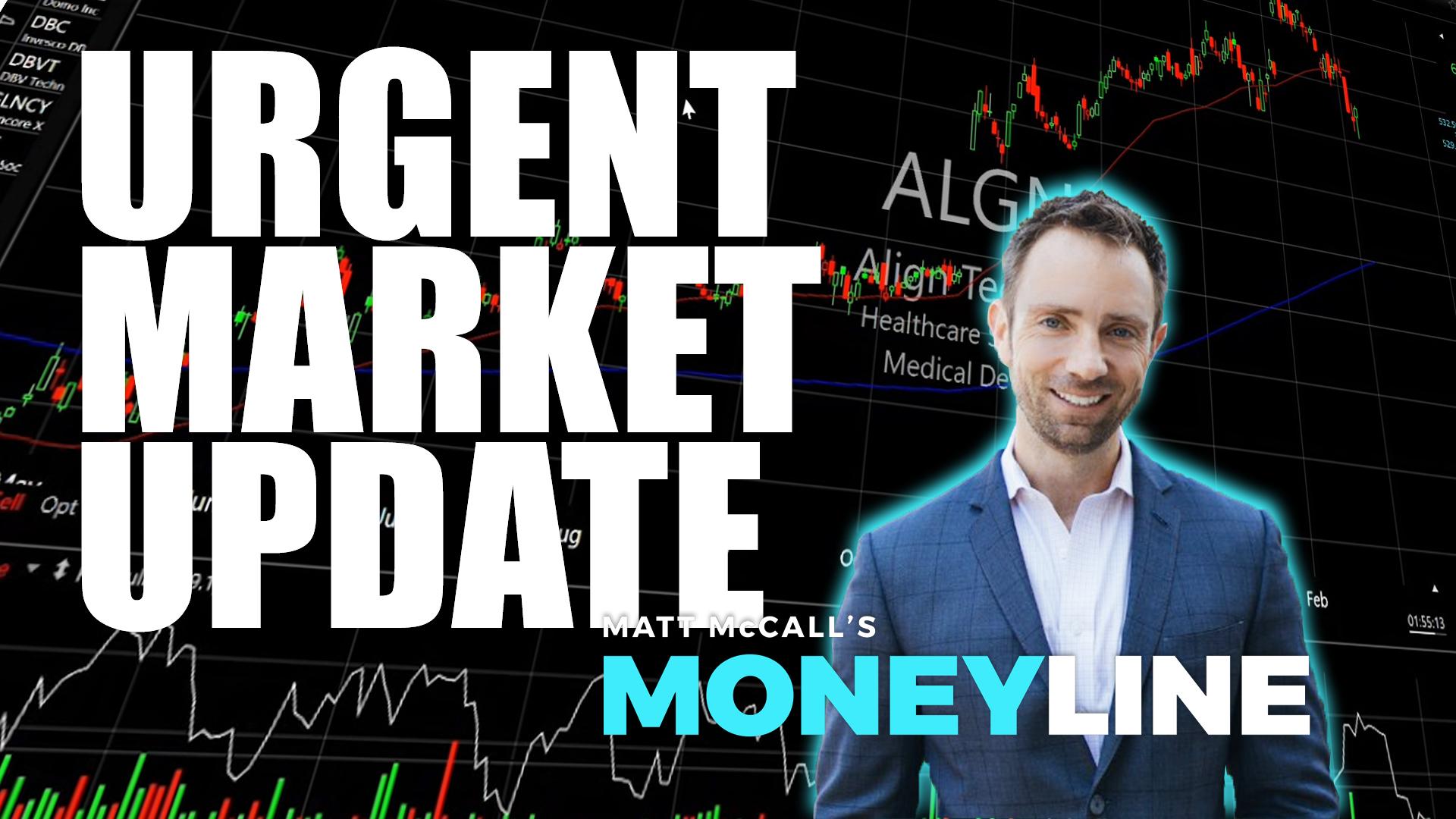 Matt McCall's Moneyline: Urgent Market Update