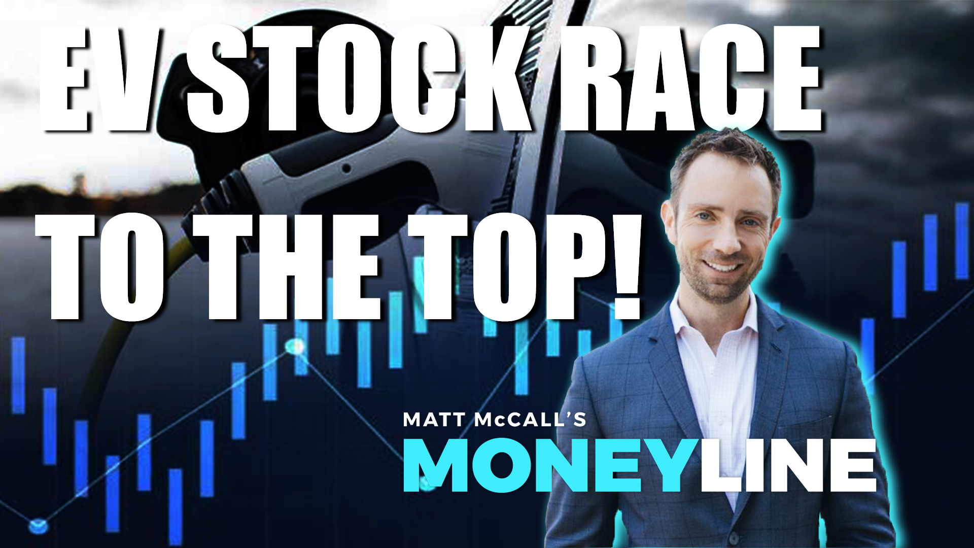 Matt McCall's Moneyline: EV Stock Race to the Top!