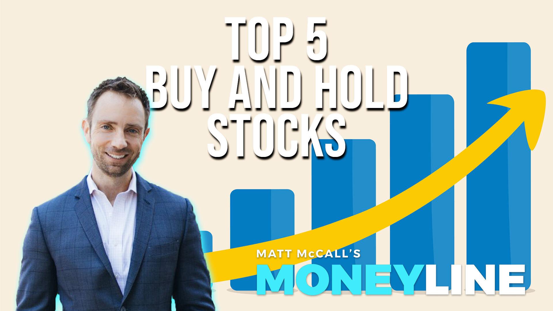 Matt McCall's Moneyline: Top 5 Buy and Hold Stocks