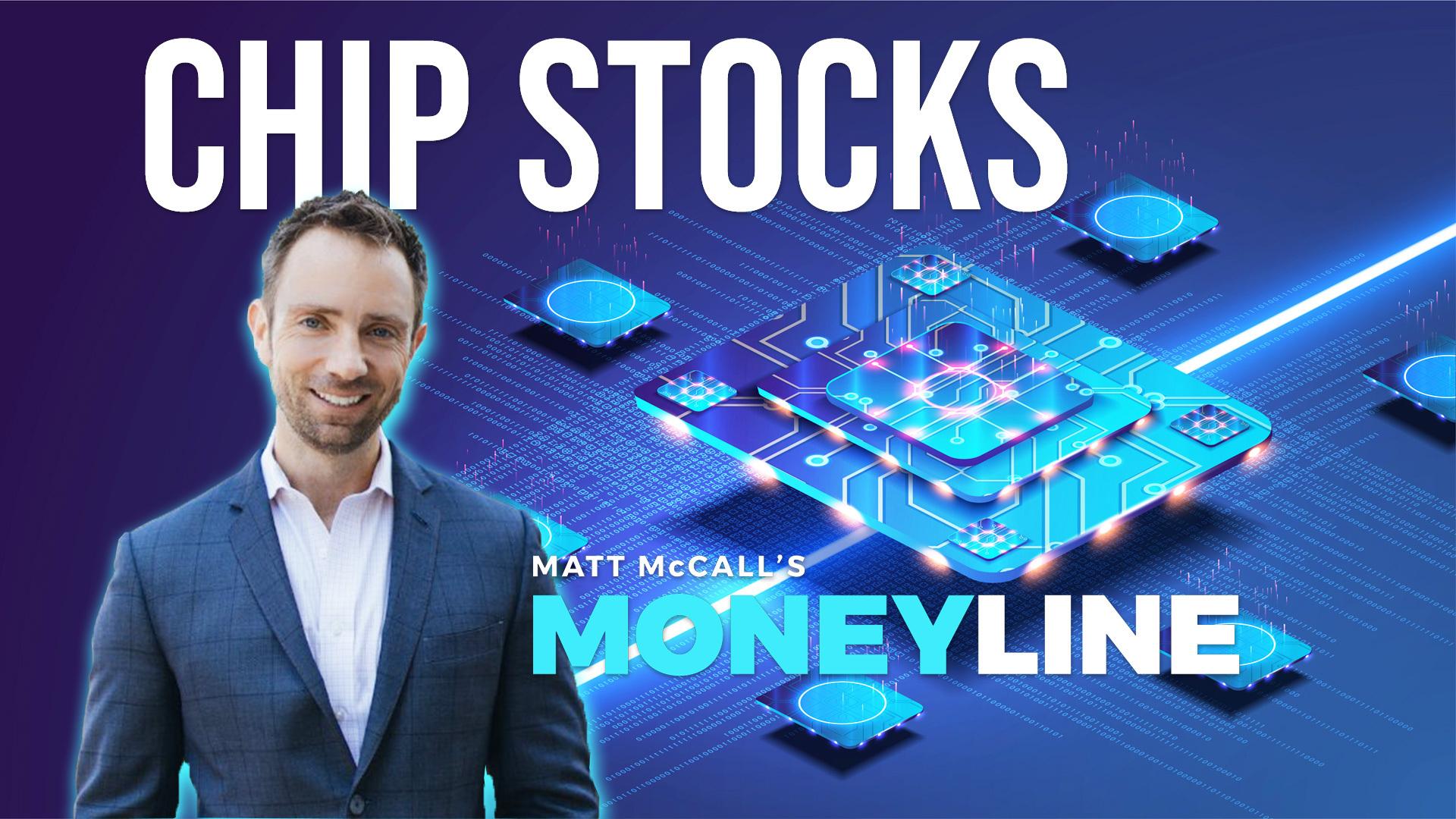 Matt McCall's Moneyline: Chip Stocks